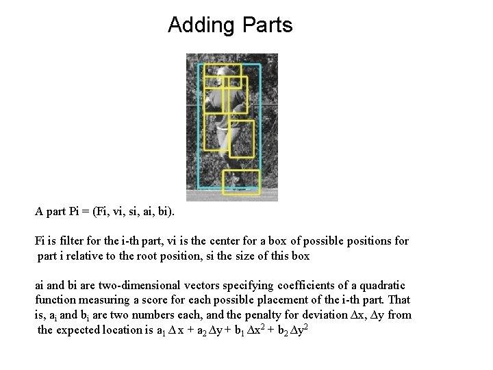 Adding Parts A part Pi = (Fi, vi, si, ai, bi). Fi is filter
