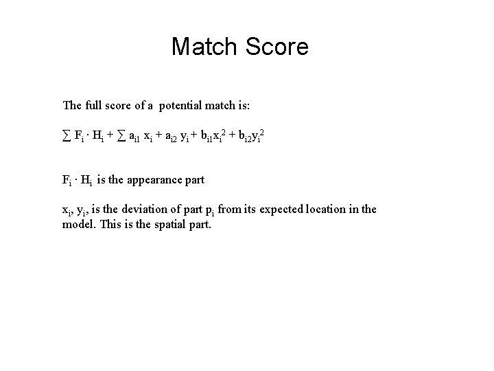 Match Score The full score of a potential match is: ∑ Fi ∙ Hi