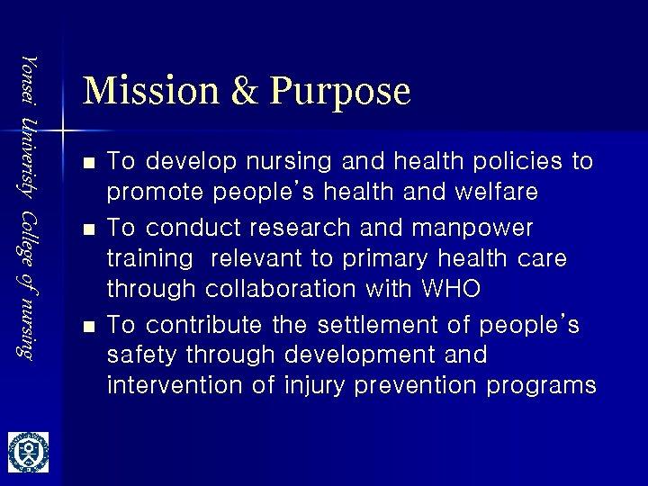 Yonsei Univeristy College of nursing Mission & Purpose n n n To develop nursing