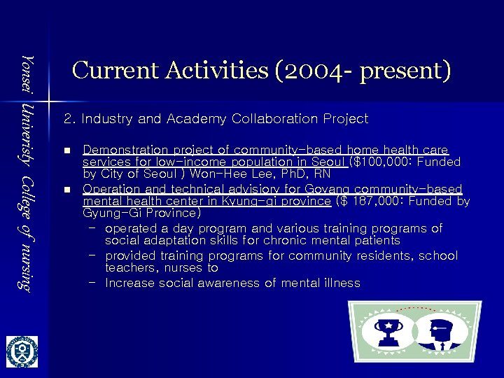 Yonsei Univeristy College of nursing Current Activities (2004 - present) 2. Industry and Academy