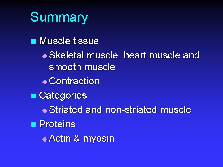 Summary Muscle tissue u Skeletal muscle, heart muscle and smooth muscle u Contraction n