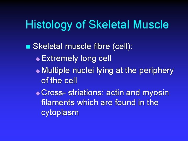 Histology of Skeletal Muscle n Skeletal muscle fibre (cell): u Extremely long cell u