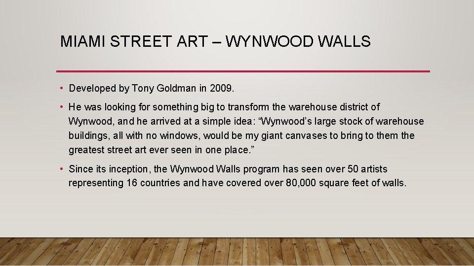 MIAMI STREET ART – WYNWOOD WALLS • Developed by Tony Goldman in 2009. •