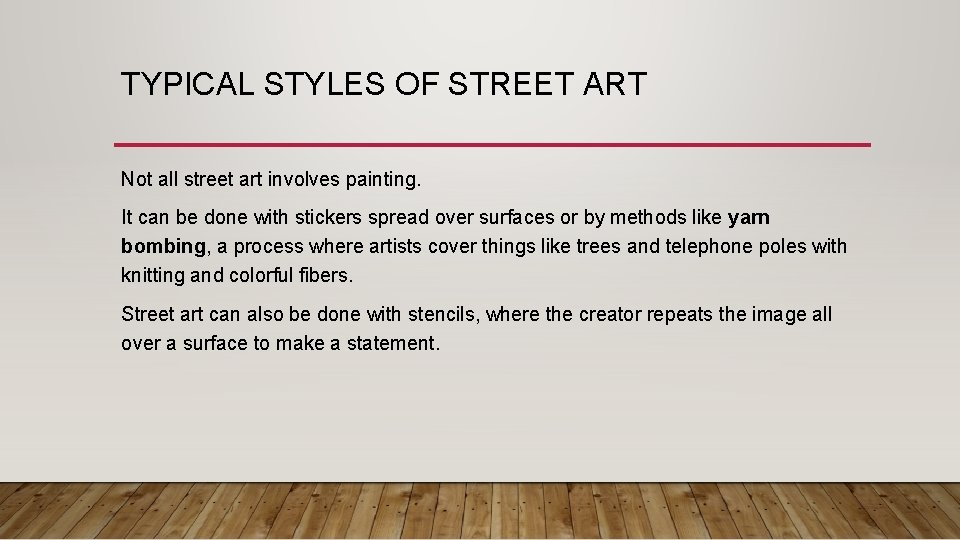 TYPICAL STYLES OF STREET ART Not all street art involves painting. It can be