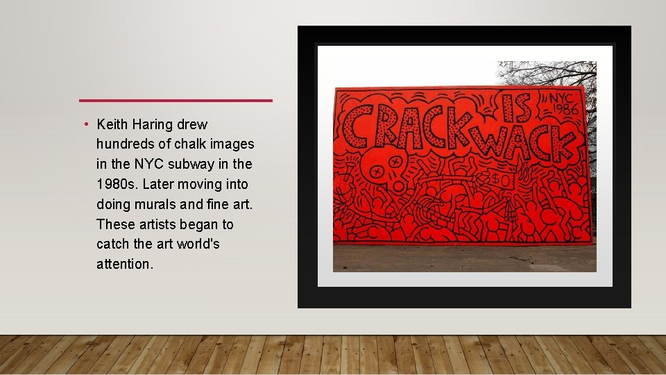• Keith Haring drew hundreds of chalk images in the NYC subway in