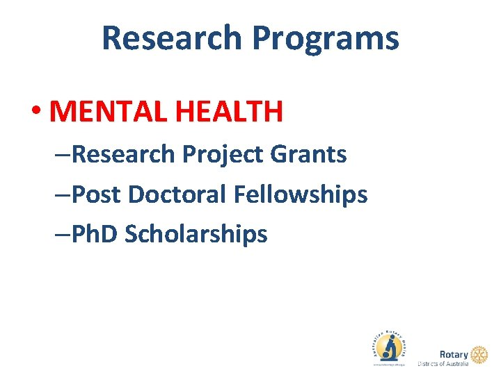 Research Programs • MENTAL HEALTH –Research Project Grants –Post Doctoral Fellowships –Ph. D Scholarships