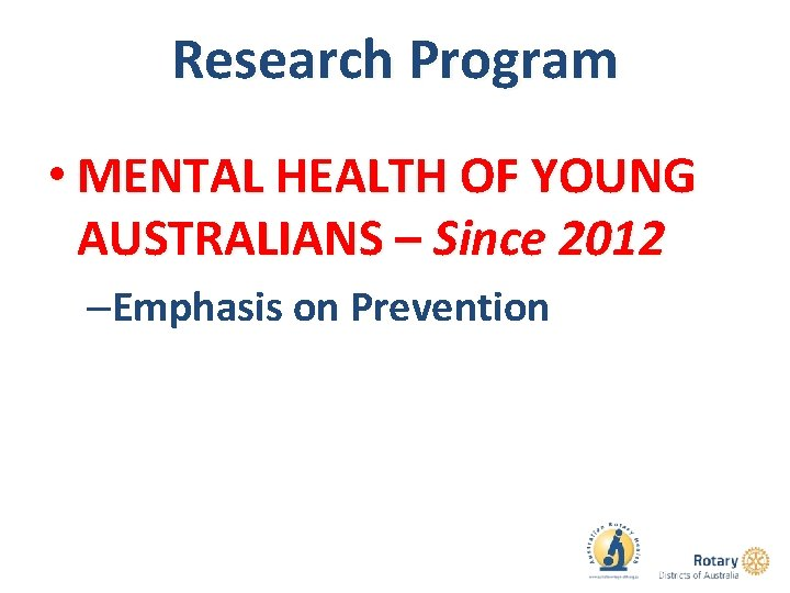 Research Program • MENTAL HEALTH OF YOUNG AUSTRALIANS – Since 2012 –Emphasis on Prevention