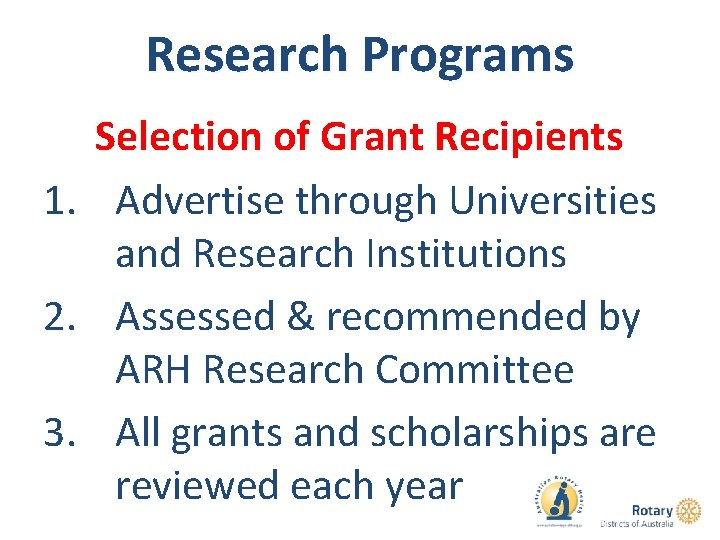 Research Programs Selection of Grant Recipients 1. Advertise through Universities and Research Institutions 2.