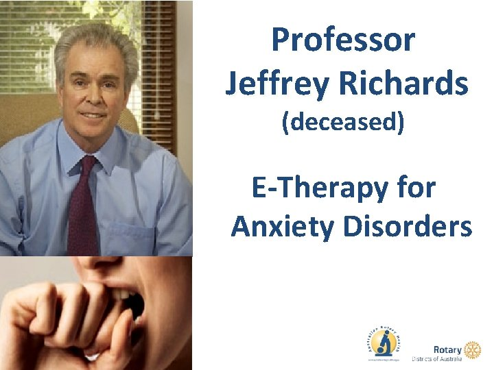 Professor Jeffrey Richards (deceased) E-Therapy for Anxiety Disorders