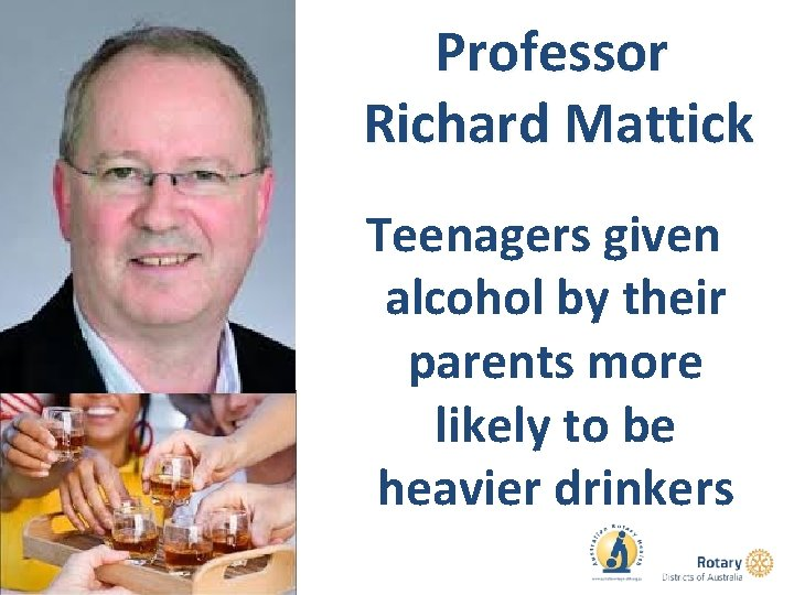 Professor Richard Mattick Teenagers given alcohol by their parents more likely to be heavier