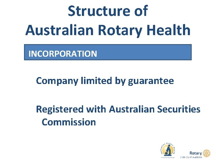 Structure of Australian Rotary Health INCORPORATION Company limited by guarantee Registered with Australian Securities