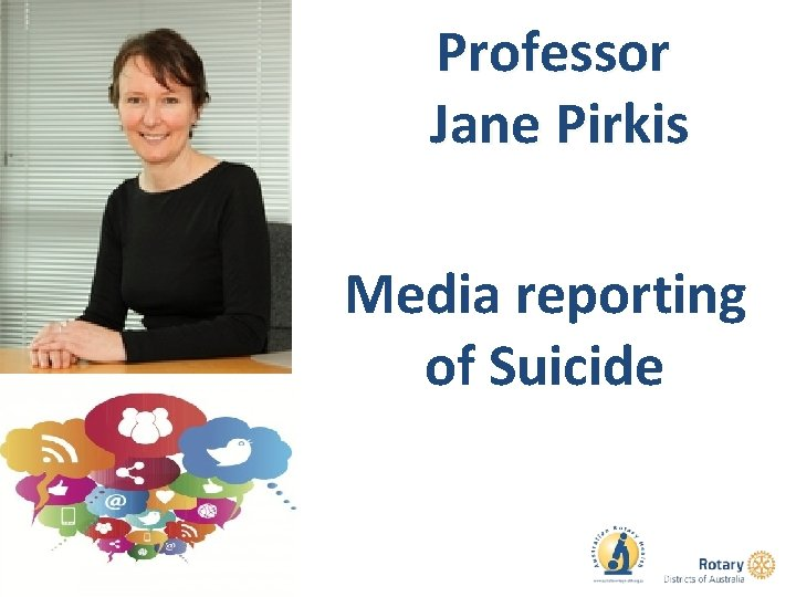 Professor Jane Pirkis Media reporting of Suicide