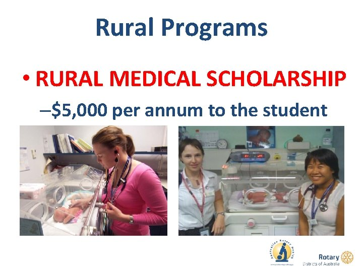 Rural Programs • RURAL MEDICAL SCHOLARSHIP –$5, 000 per annum to the student