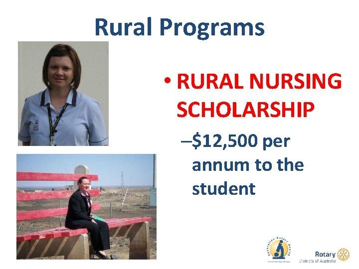 Rural Programs • RURAL NURSING SCHOLARSHIP –$12, 500 per annum to the student