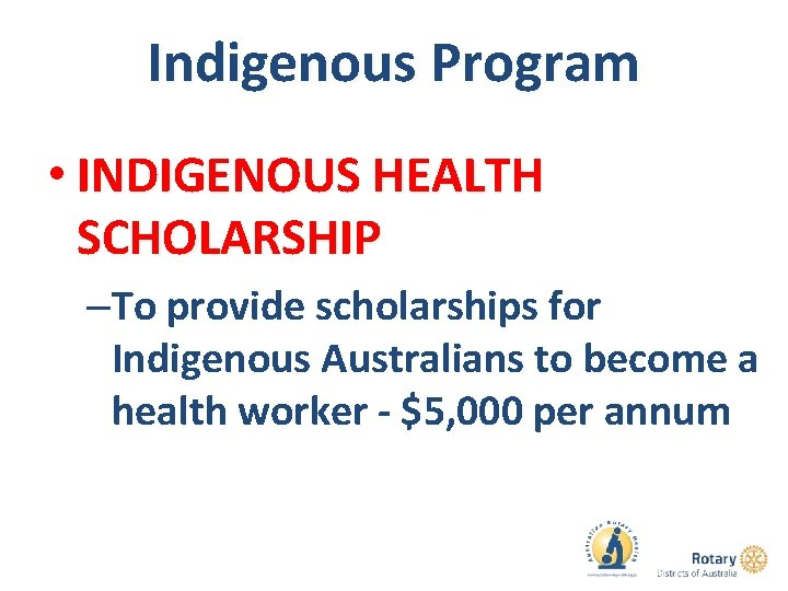 Indigenous Program • INDIGENOUS HEALTH SCHOLARSHIP –To provide scholarships for Indigenous Australians to become