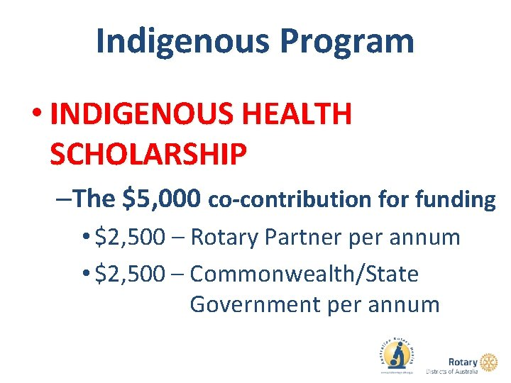 Indigenous Program • INDIGENOUS HEALTH SCHOLARSHIP –The $5, 000 co-contribution for funding • $2,