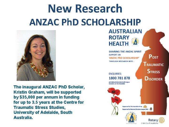 New Research ANZAC Ph. D SCHOLARSHIP The inaugural ANZAC Ph. D Scholar, Kristin Graham,