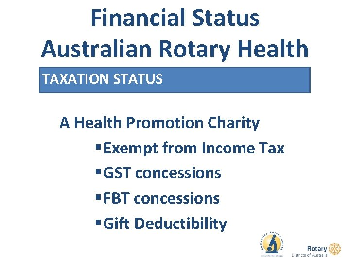 Financial Status Australian Rotary Health TAXATION STATUS A Health Promotion Charity § Exempt from