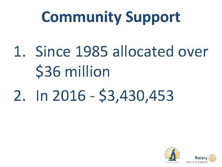 Community Support 1. Since 1985 allocated over $36 million 2. In 2016 - $3,
