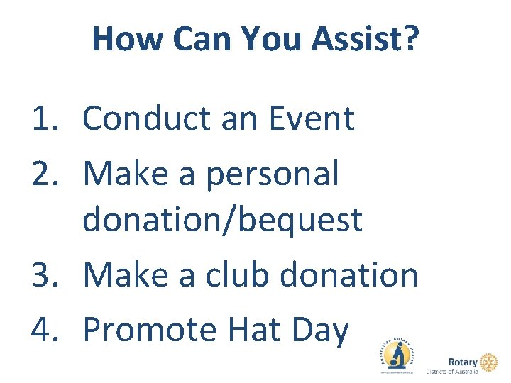How Can You Assist? 1. Conduct an Event 2. Make a personal donation/bequest 3.