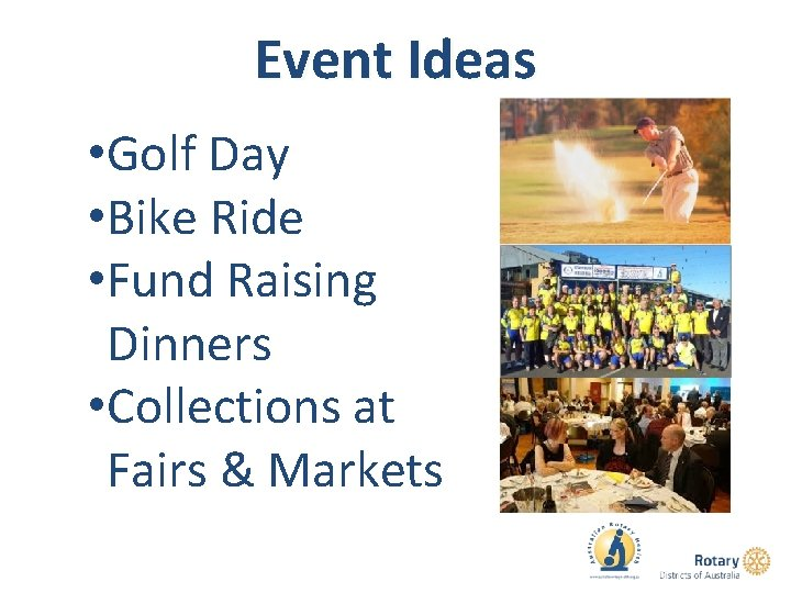 Event Ideas • Golf Day • Bike Ride • Fund Raising Dinners • Collections