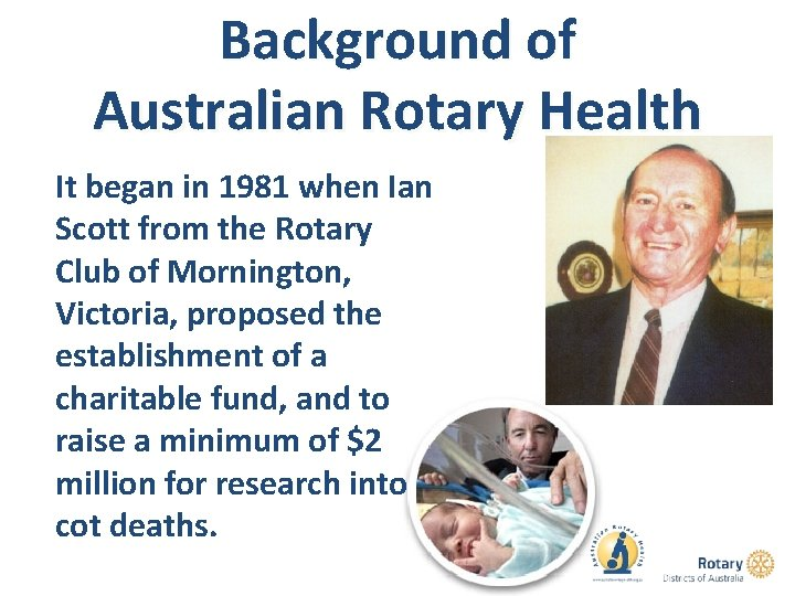 Background of Australian Rotary Health It began in 1981 when Ian Scott from the