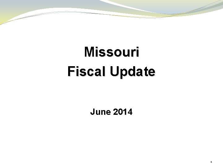 Missouri Fiscal Update June 2014 1