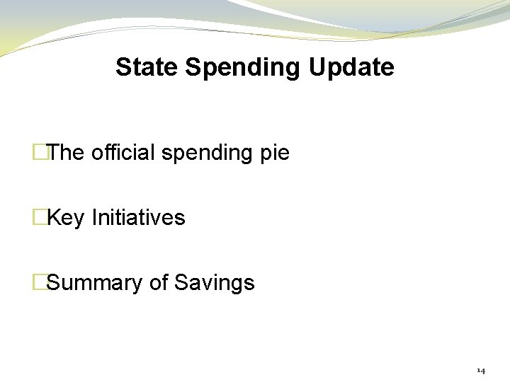State Spending Update �The official spending pie �Key Initiatives �Summary of Savings 14