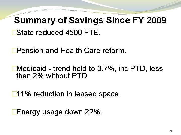 Summary of Savings Since FY 2009 �State reduced 4500 FTE. �Pension and Health Care