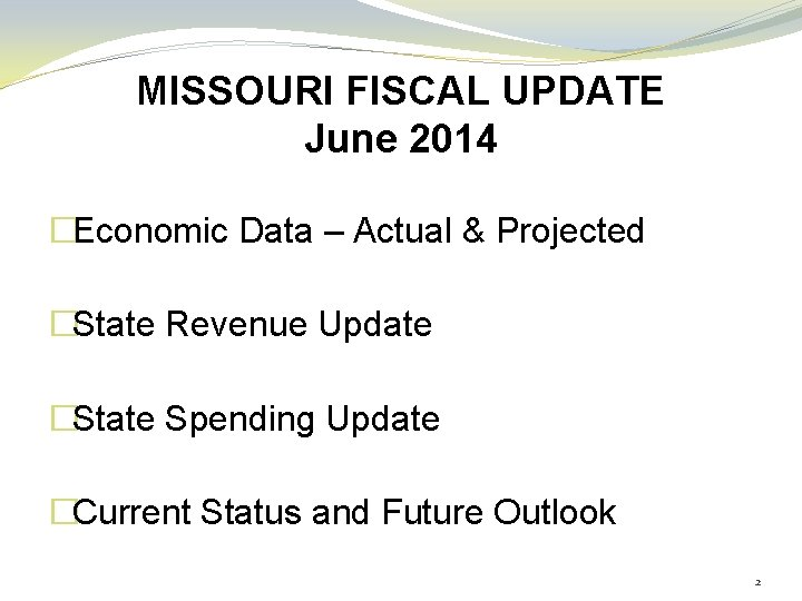 MISSOURI FISCAL UPDATE June 2014 �Economic Data – Actual & Projected �State Revenue Update