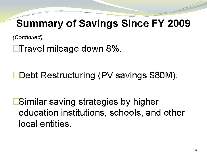 Summary of Savings Since FY 2009 (Continued) �Travel mileage down 8%. �Debt Restructuring (PV