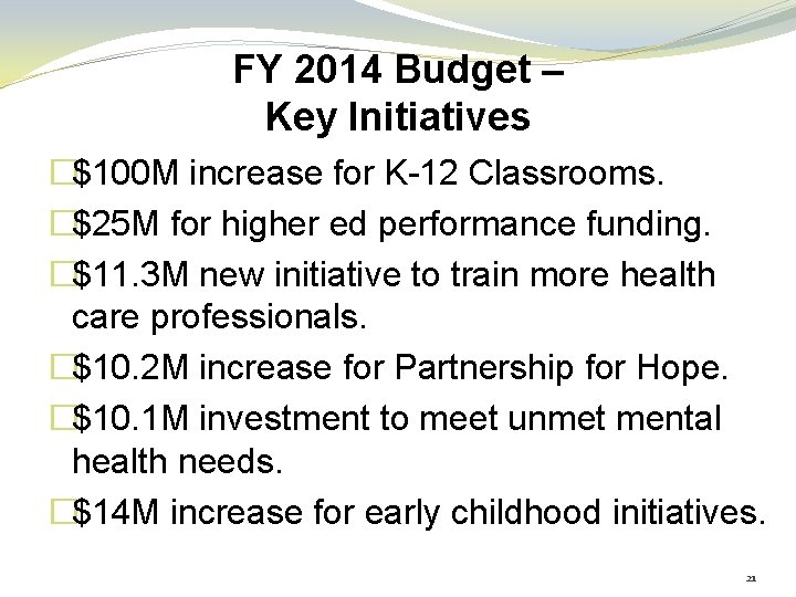 FY 2014 Budget – Key Initiatives �$100 M increase for K-12 Classrooms. �$25 M