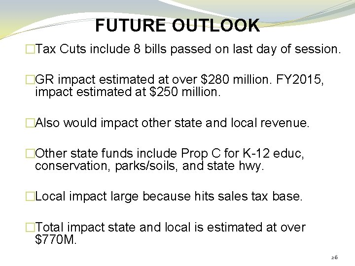 FUTURE OUTLOOK �Tax Cuts include 8 bills passed on last day of session. �GR