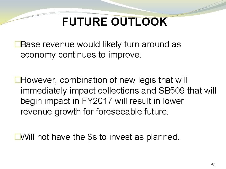 FUTURE OUTLOOK �Base revenue would likely turn around as economy continues to improve. �However,