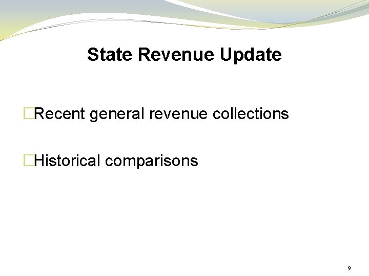 State Revenue Update �Recent general revenue collections �Historical comparisons 9