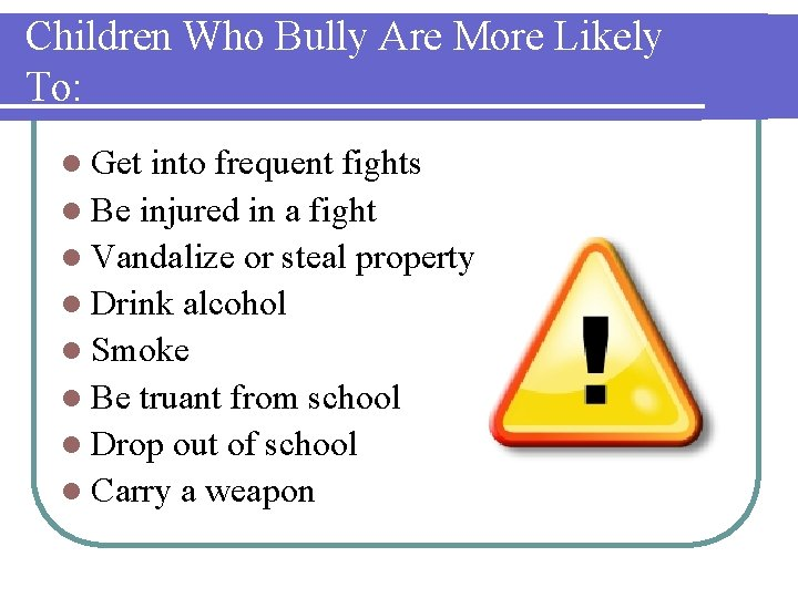 Children Who Bully Are More Likely To: l Get into frequent fights l Be