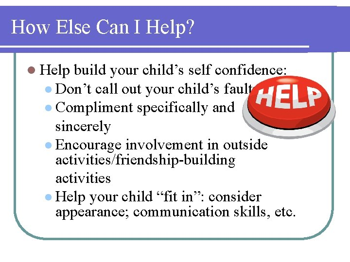 How Else Can I Help? l Help build your child's self confidence: l Don't