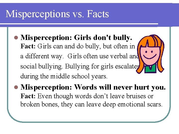 Misperceptions vs. Facts l Misperception: Girls don't bully. Fact: Girls can and do bully,