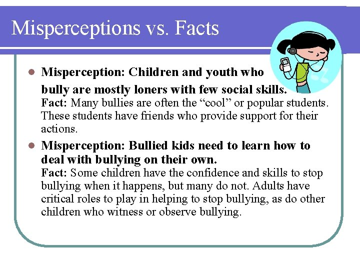 Misperceptions vs. Facts l Misperception: Children and youth who bully are mostly loners with