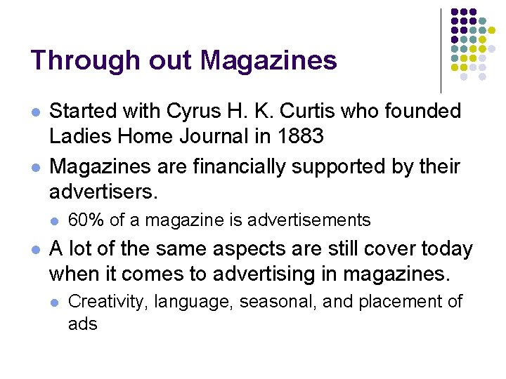 Through out Magazines l l Started with Cyrus H. K. Curtis who founded Ladies