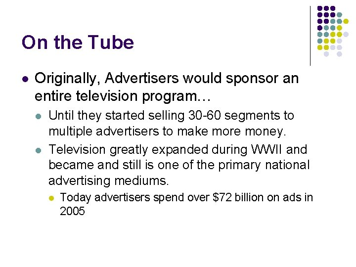 On the Tube l Originally, Advertisers would sponsor an entire television program… l l