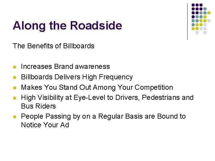 Along the Roadside The Benefits of Billboards l l l Increases Brand awareness Billboards