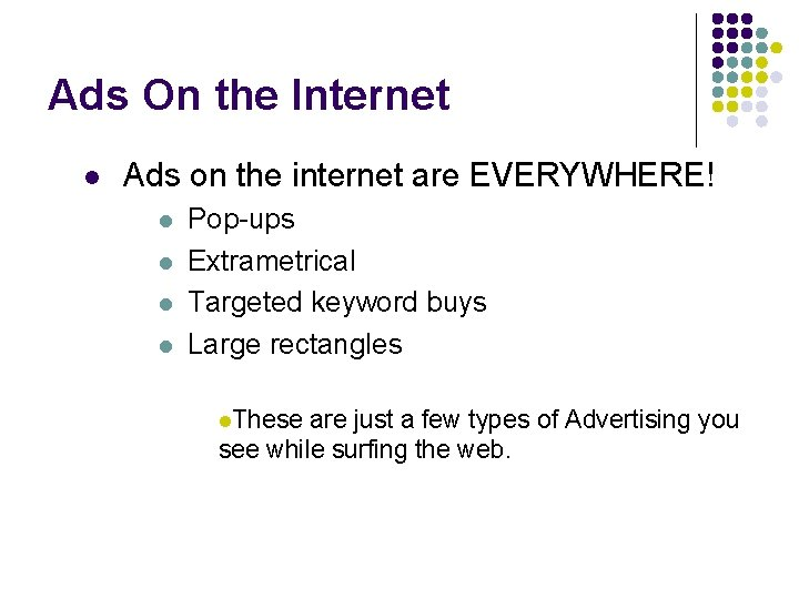 Ads On the Internet l Ads on the internet are EVERYWHERE! l l Pop-ups