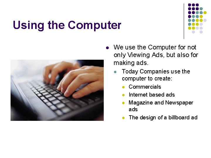 Using the Computer l We use the Computer for not only Viewing Ads, but