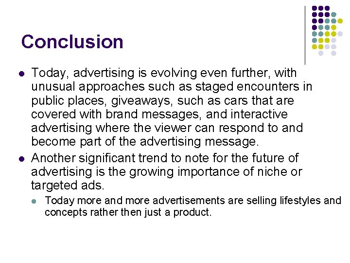 Conclusion l l Today, advertising is evolving even further, with unusual approaches such as