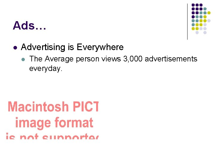 Ads… l Advertising is Everywhere l The Average person views 3, 000 advertisements everyday.