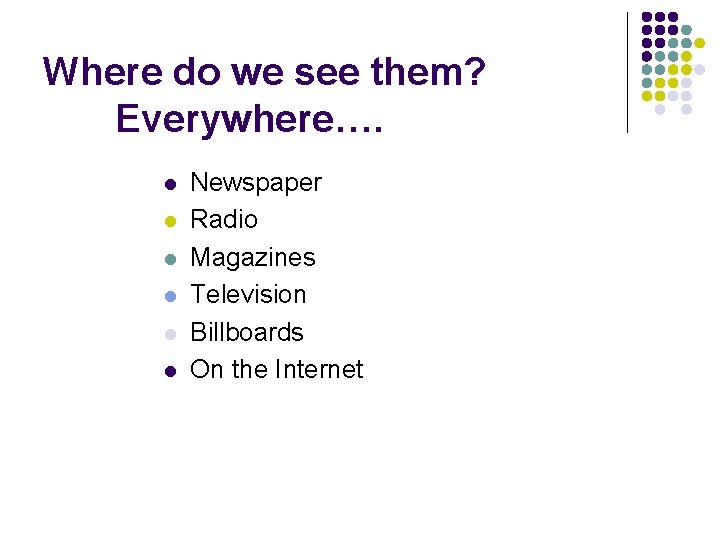 Where do we see them? Everywhere…. l l l Newspaper Radio Magazines Television Billboards