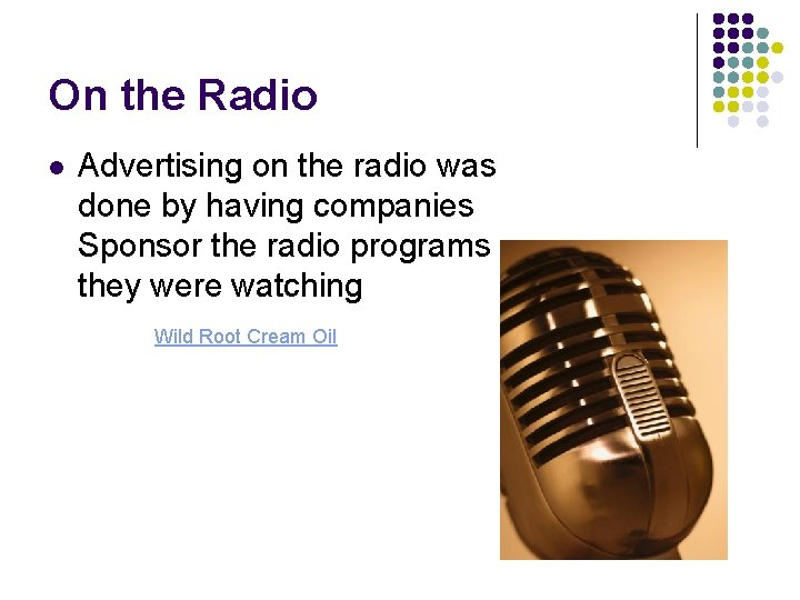 On the Radio l Advertising on the radio was done by having companies Sponsor