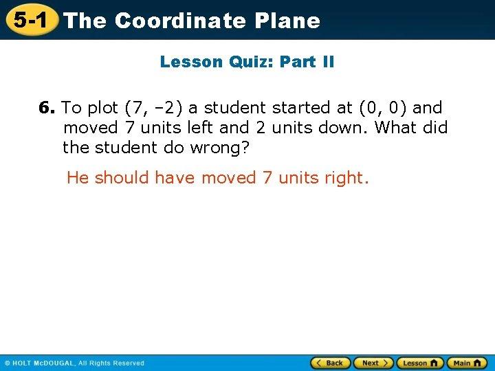 5 -1 The Coordinate Plane Lesson Quiz: Part II 6. To plot (7, –