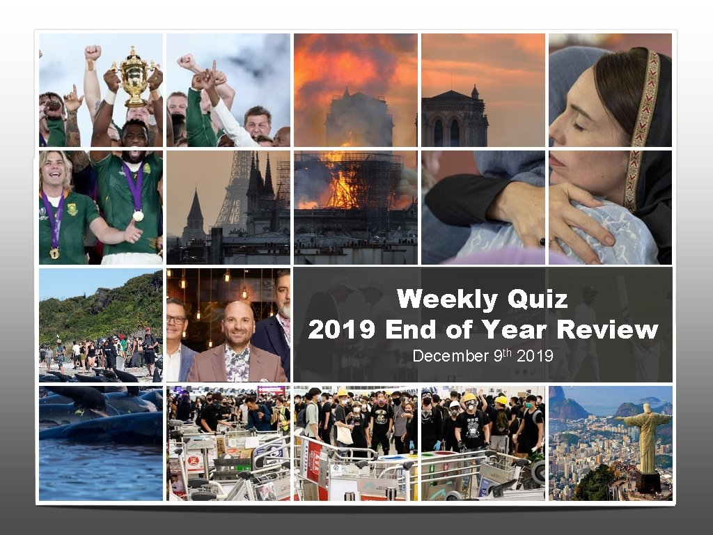 Weekly Quiz 2019 End of Year Review December 9 th 2019 06/03/17